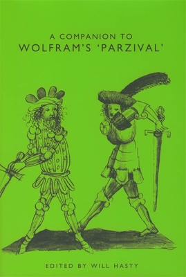 A Companion to Wolfram's Parzival - Hasty, Will (Editor)