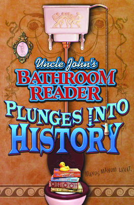 Uncle John's Bathroom Reader Plunges Into History - Bathroom Reader's Hysterical Society (Creator), and Padgett, Joann (Editor)