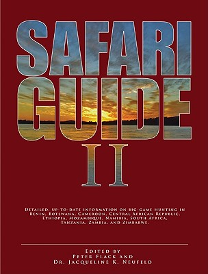 Safari Guide II: Detailed, Up-To-Date Travel Guide on Big-Game Hunting in Benin, Botswana, Cameroon, Central African Republic, Ethiopia, Mozambique, Namibia, South Africa, Tanzania, Zambia, Zimbabwe, and the Emerging Hunting Destinations of Gabon... - Flack, Peter (Editor), and Neufeld, Jacqueline (Editor), and Boddington, Craig (Photographer)