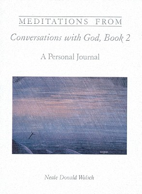 Meditations from Conversations with God, Book 2: A Personal Journal: A Personal Journal - Walsch, Neale Donald