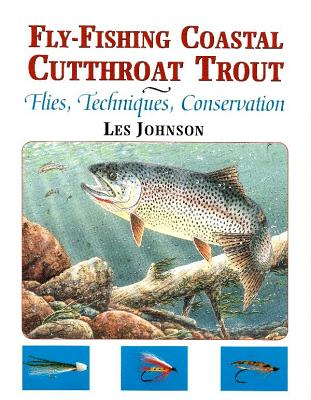 Fly-Fishing Coastal Cutthroat Trout: Flies, Techniques, Conservation - Johnson, Les