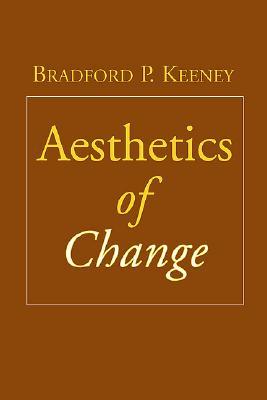 Aesthetics of Change - Keeney, Bradford P, PhD, and Foerster, Heinz Von (Foreword by)