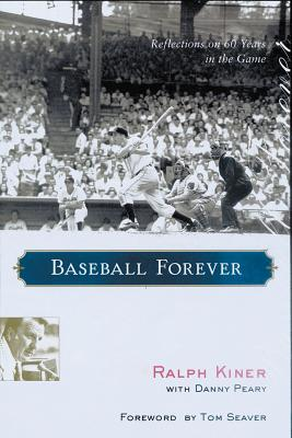 Baseball Forever: Reflections on Sixty Years in the Game - Kiner, Ralph, and Peary, Danny