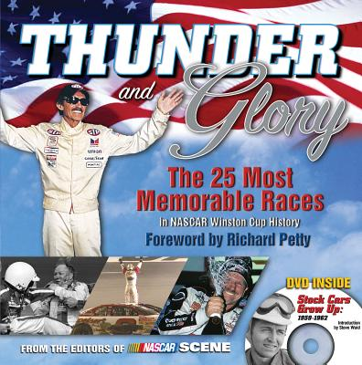 Thunder and Glory: The 25 Most Memorable Races in NASCAR Winston Cup History - NASCAR Scene (Editor), and Petty, Richard (Foreword by)