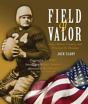 Field of Valor: Duty, Honor, Country, and Winning the Heisman - Clary, Jack