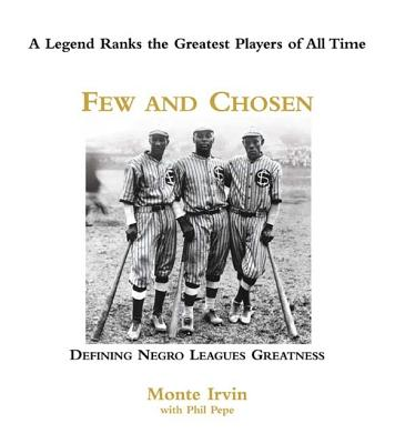 Few and Chosen: Defining Negro Leagues Greatness - Irvin, Monte, and Pepe, Phil