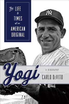 Yogi: The Life and Times of an American Original - De Vito, Carlo, Professor