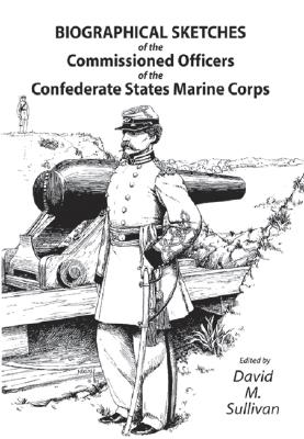 Biographical Sketches of the Commissioned Officers of the Confederate States Marine Corps - Donnelly, Ralph W
