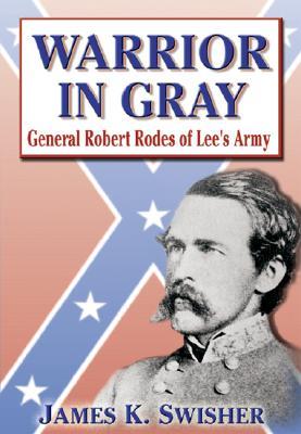 Warrior in Gray: General Robert Rodes of Lee's Army - Swisher, James K