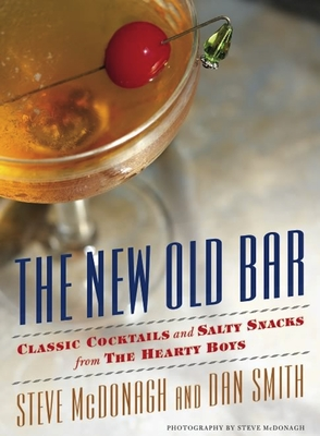 The New Old Bar: Classic Cocktails and Salty Snacks from the Hearty Boys - McDonagh, Steve, and Smith, Dan