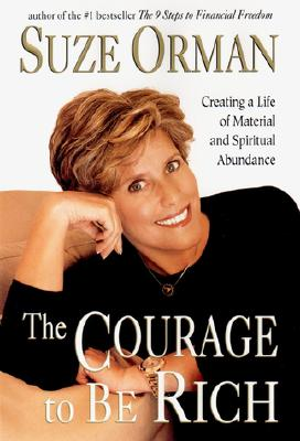 The Courage to Be Rich: Creating a Life of Spiritual and Material Abundance - Orman, Suze