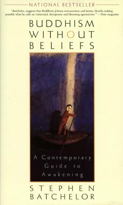 Buddhism Without Beliefs: A Contemporary Guide to Awakening - Batchelor, Stephen (Preface by)