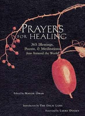 Prayers for Healing: 365 Blessings, Poems, & Meditations from Around the World - Oman, Maggie (Editor), and Shannon, Maggie Oman (Editor), and Dossey, Larry, M.D. (Foreword by)