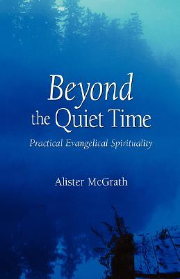 Beyond the Quiet Time: Practical Evangelical Spirituality - McGrath, Alister E