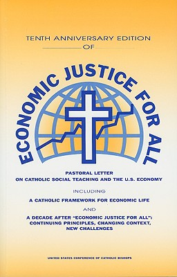 Economic Justice for All: Pastoral Letter on Catholic Social Teaching and the U.S. Economy - United States Conference of Catholic Bishops (Creator)