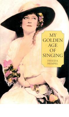 My Golden Age of Singing - Hempel, Frieda, and Johnston, Elizabeth (Compiled by), and Moran, William R (Notes by)