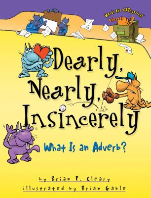 Dearly, Nearly, Insincerely: What Is an Adverb? - Cleary, Brian P