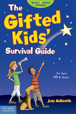 The Gifted Kids' Survival Guide: For Ages 10 & Under - Galbraith, Judy, M.A., and Bratsch, Meg (Editor)