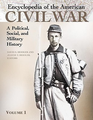 Encyclopedia of the American Civil War: A Political, Social, and Military History - Heidler, David Stephen (Editor), and Heidler, Jeanne T, Dr., PH.D. (Editor), and Coles, David J (Editor)