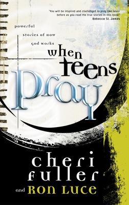 When Teens Pray - Fuller, Cheri, and Luce, Ron