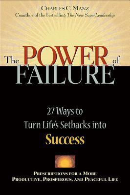 Power of Failure: 27 Ways to Turn Life's Setbacks Into Success - Manz, Charles C, PH.D.