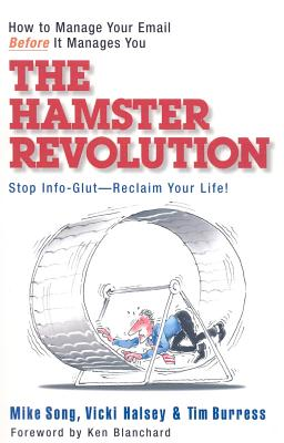 The Hamster Revolution: How to Manage Your Email Before It Manages You - Song, Mike, and Halsey, Vicki, and Burress, Tim