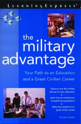 The Military Advantage: Your Path to an Education and a Great Civilian Career - Vincent, Lynn