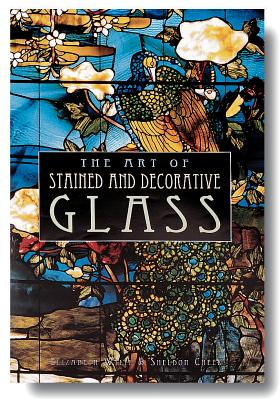 The Art of Stained & Decorative Glass - Wylie, Elizabeth, and Cheek, Sheldon, and Sheldon, Cheek