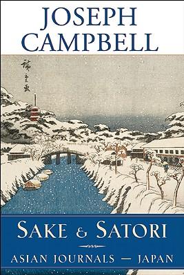 Sake and Satori: Asian Journals -- Japan - Campbell, Joseph