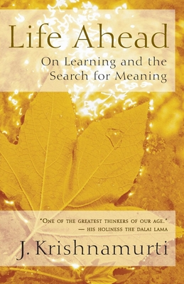 Life Ahead: On Learning and the Search for Meaning - Krishnamurti, Jiddu, and Tolle, Eckhart (Foreword by)