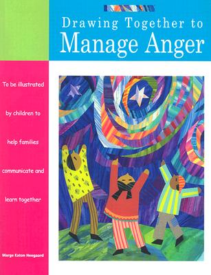 Drawing Together to Manage Anger - Heegaard, Marge Eaton, M.A.