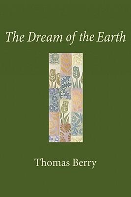 The Dream of the Earth - Berry, Thomas, Professor