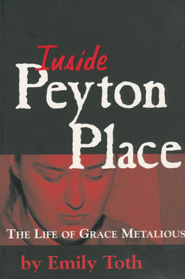 Inside Peyton Place: The Life of Grace Metalious - Toth, Emily