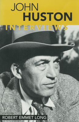 John Huston: Interviews - Long, Robert Emmet (Editor), and Huston, John