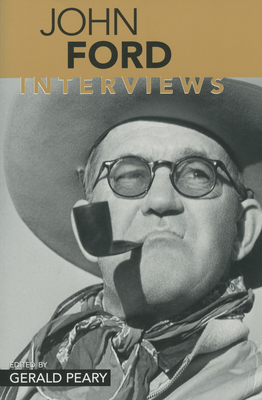 John Ford: Interviews - Peary, Gerald (Editor), and Lefcourt, Jenny (Editor), and Ford, John