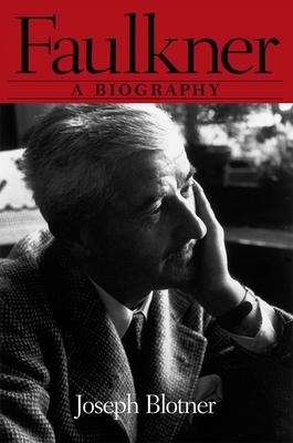 Faulkner: A Biography - Blotner, Joseph Leo