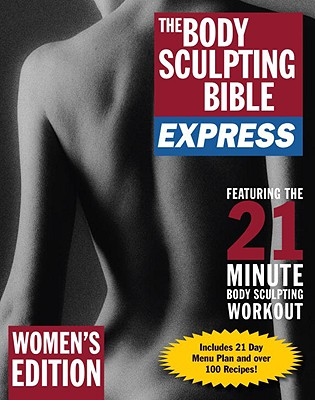 The Body Sculpting Bible Express for Women: Featuring the 21 Minute Body Sculpting Workout - Villepigue, James C, and Rivera, Hugo, and Peck, Peter Field (Photographer)