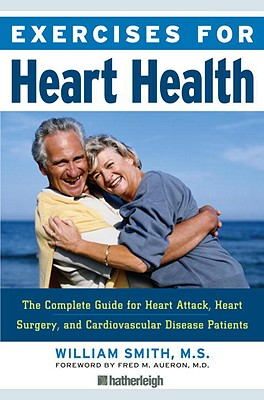 Exercises for Heart Health: The Complete Guide for Heart Attack, Heart Surgery, and Cardiovascular Disease Patients - Smith, William, and Aueron, Fred M, Dr., MD (Foreword by)