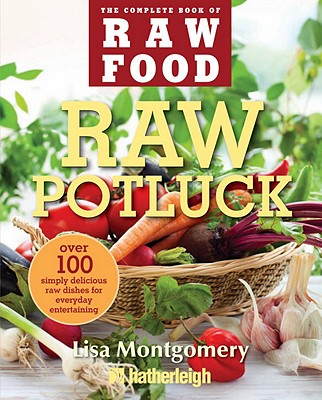 Raw Potluck: Over 100 Simply Delicious Raw Dishes for Everyday Entertaining - Montgomery, Lisa
