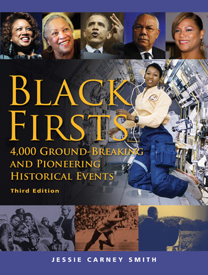 Black Firsts: 4,000 Ground-Breaking and Pioneering Historical Events - Smith, Jessie Carney, PhD