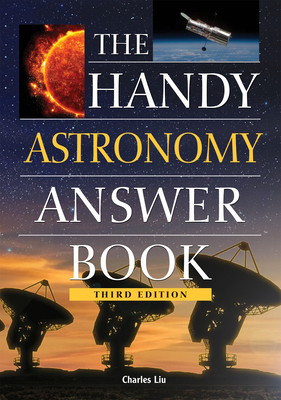The Handy Astronomy Answer Book - Liu, Charles