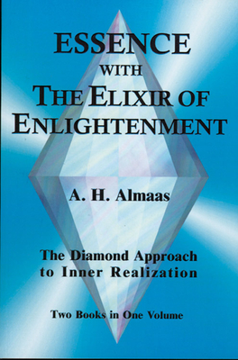 Essence with the Elixir of Enlightenment: The Diamond Approach to Inner Realization - Almaas, A H