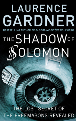 The Shadow of Solomon: The Lost Secret of the Freemasons Revealed - Gardner, Laurence