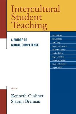 Intercultural Student Teaching: A Bridge to Global Competence - Cushner, Kenneth, Dr. (Editor), and Brennan, Sharon (Editor)