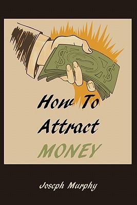 How to Attract Money - Murphy, Joseph