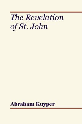 Revelation of St. John - Kuyper, Abraham, D.D., LL.D