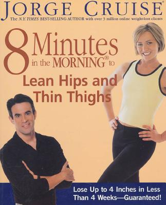 8 Minutes in the Morning to Lean Hips and Thin Thighs: Lose Up to 4 Inches in Less Than 4 Weeks-- Guaranteed! - Cruise, Jorge