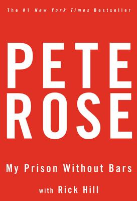 My Prison Without Bars - Rose, Pete, and Hill, Rick