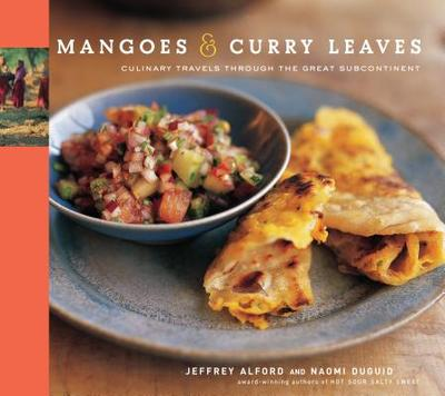 Mangoes & Curry Leaves: Culinary Travels Through the Great Subcontinent - Alford, Jeffrey, and Duguid, Naomi