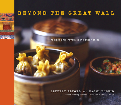 Beyond the Great Wall: Recipes and Travels in the Other China - Alford, Jeffrey (Photographer), and Duguid, Naomi (Photographer), and Jung, Richard (Photographer)